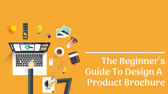 The Beginner's Guide To Design A Product Brochure
