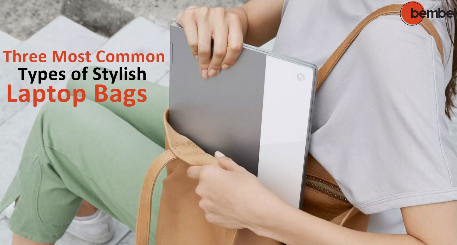 Three Most Common Types of Stylish Laptop Bags